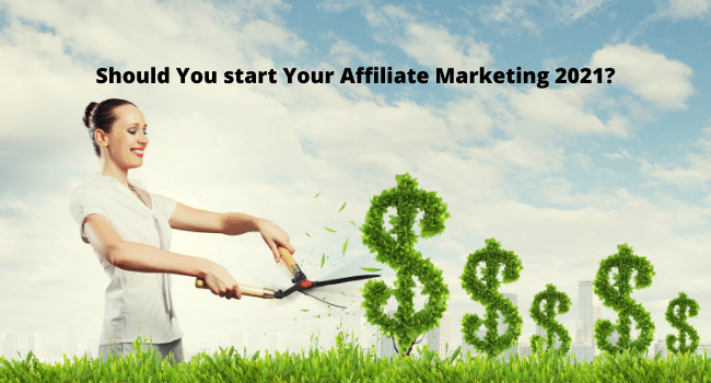 Should You start Your Affiliate Marketing 2021?