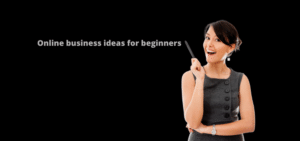 online business ideas for bigenners